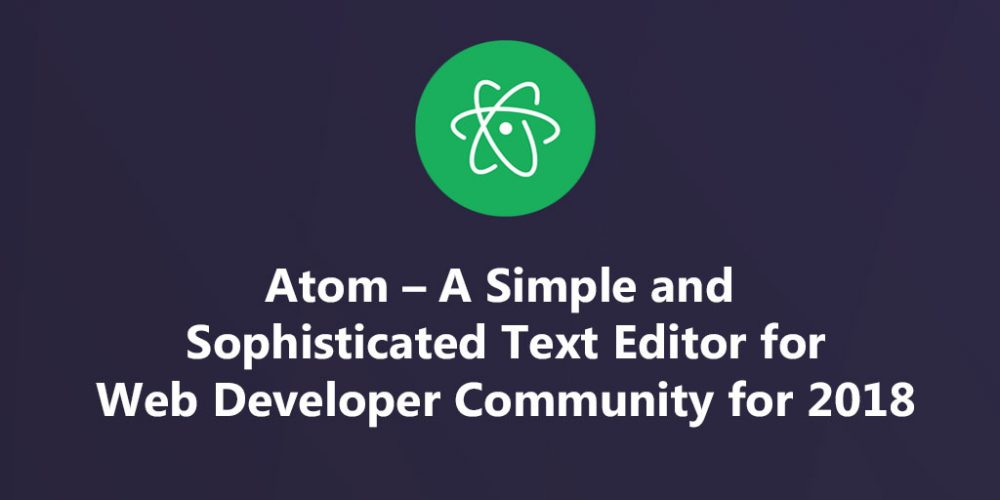 Atom-A-simple-and-sophisticated-text-editor-for-Web-Developer-Community-for-2018